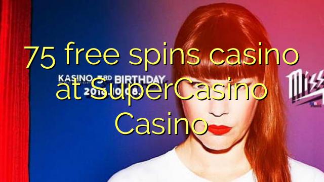 75 free spins casino at SuperCasino Casino