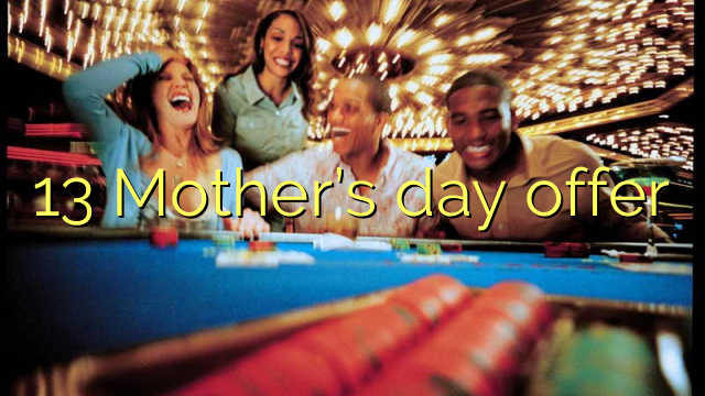 13 Mother's day offer