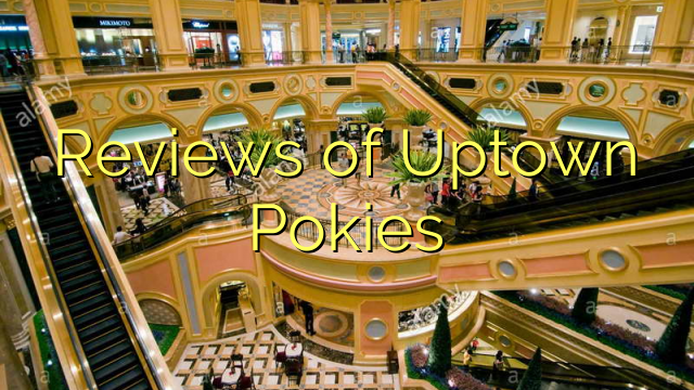 Reviews of Uptown Pokies