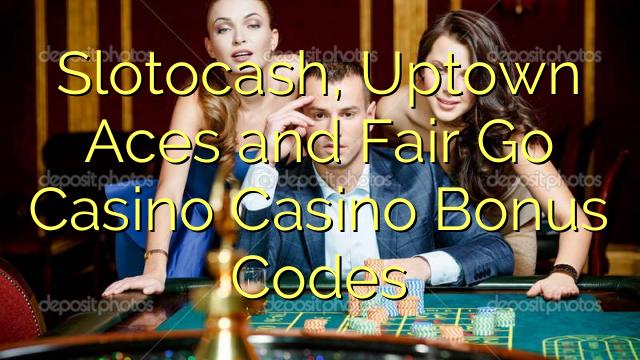Slotocash, Uptown Aces and Fair Go Casino Casino Bonus Codes