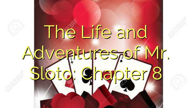 The Life and Adventures of Mr. Sloto: Chapter 8