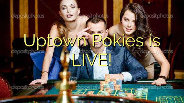 Uptown Pokies is LIVE!