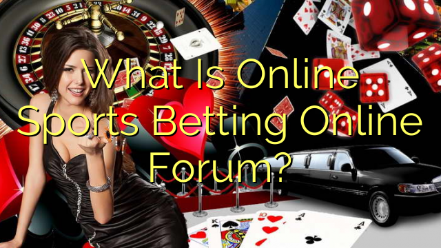 What Is Online Sports Betting Online Forum?