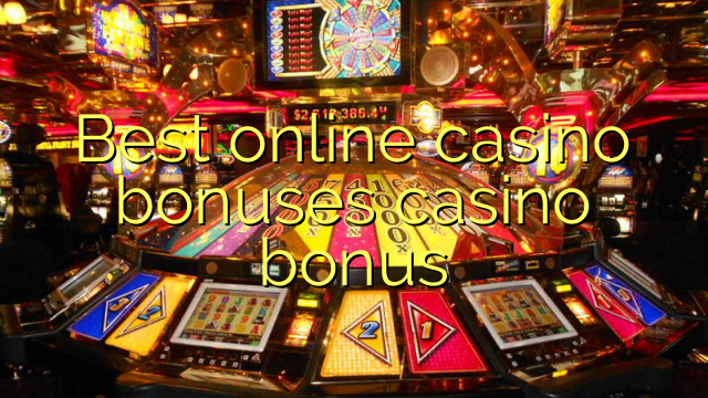 Best online casino bonuses casino bonus