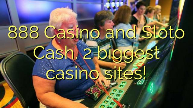888 Casino and Sloto Cash.  2 biggest casino sites!