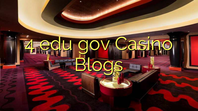 4 edu gov Casino Blogs