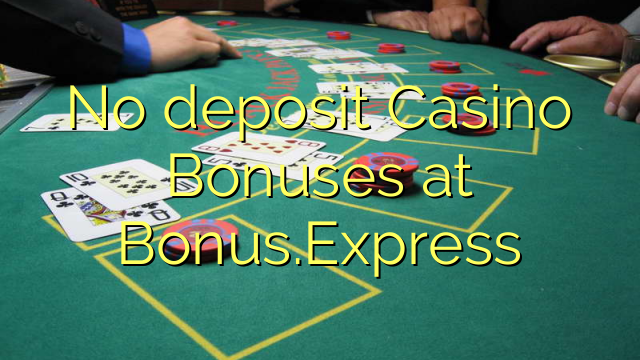 No deposit Casino Bonuses at Bonus.Express