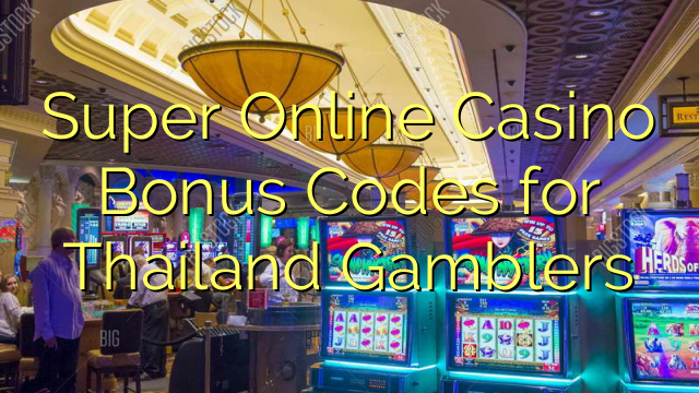 Super Online Casino Bonus Codes for Thailand Gamblers