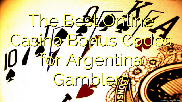 The Best Online Casino Bonus Codes for Argentina Gamblers