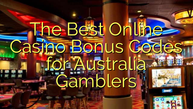 The Best Online Casino Bonus Codes for Australia Gamblers