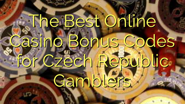 The Best Online Casino Bonus Codes for Czech Republic Gamblers