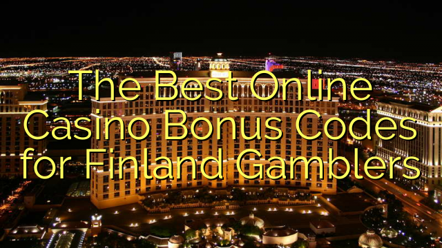 The Best Online Casino Bonus Codes for Finland Gamblers