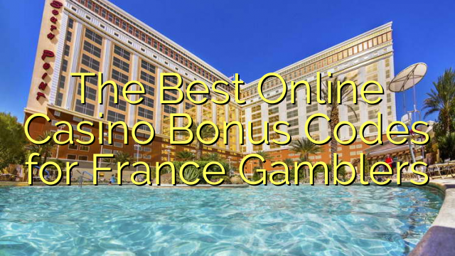 The Best Online Casino Bonus Codes for France Gamblers