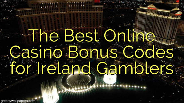 The Best Online Casino Bonus Codes for Ireland Gamblers