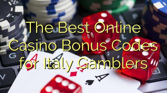 The Best Online Casino Bonus Codes for Italy Gamblers