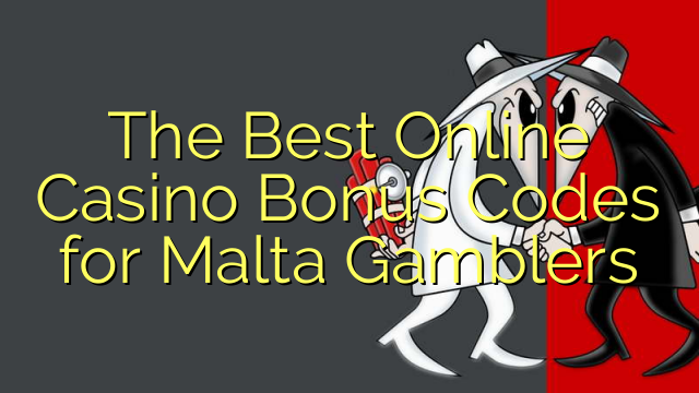 The Best Online Casino Bonus Codes for Malta Gamblers