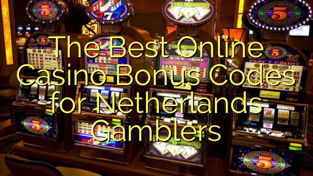 The Best Online Casino Bonus Codes for Netherlands Gamblers