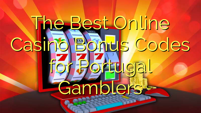 The Best Online Casino Bonus Codes for Portugal Gamblers