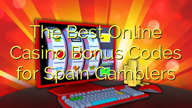 The Best Online Casino Bonus Codes for Spain Gamblers