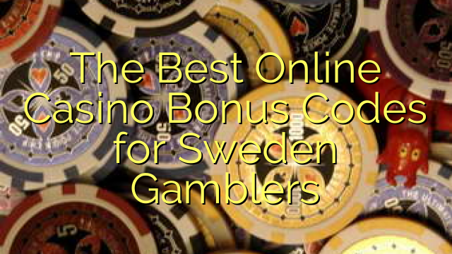 The Best Online Casino Bonus Codes for Sweden Gamblers