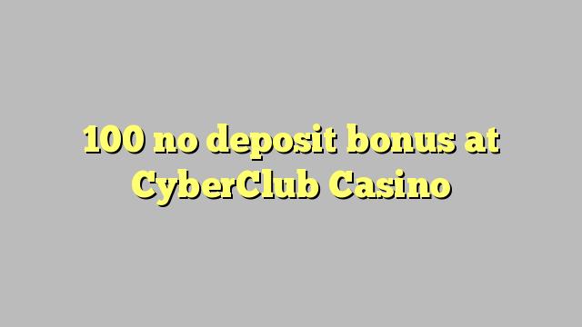 100 no deposit bonus at CyberClub  Casino