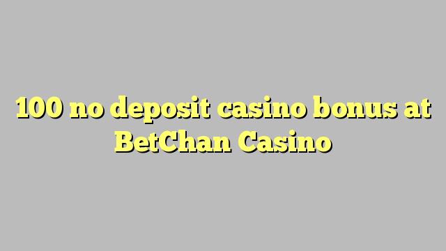 100 no deposit casino bonus at BetChan Casino