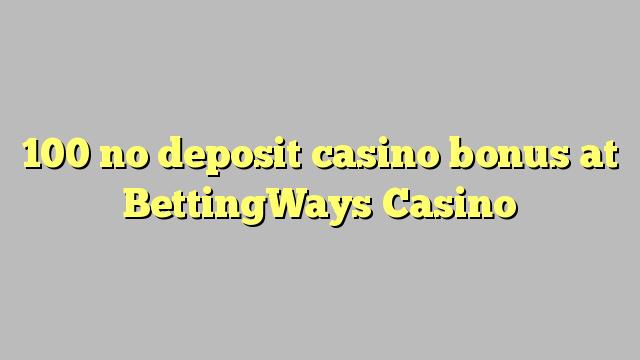100 no deposit casino bonus at BettingWays Casino