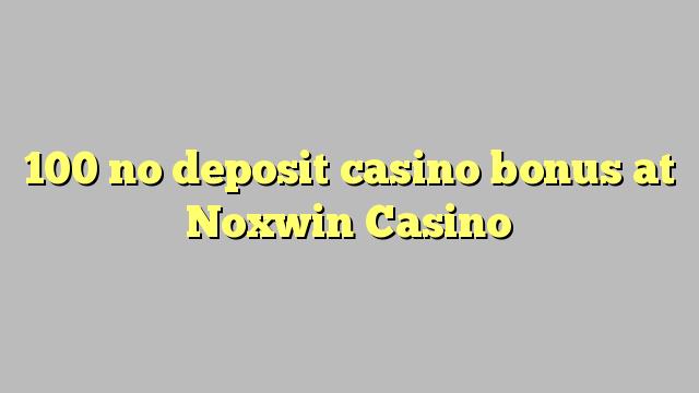 100 нест пасандози бонуси казино дар Noxwin Казино
