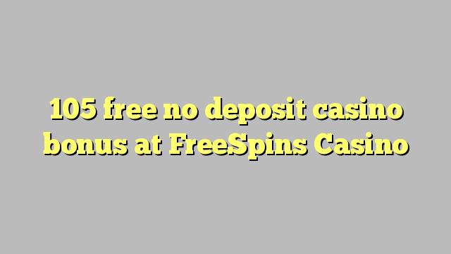 105 vaba mingit deposiiti kasiino bonus at FreeSpins Casino
