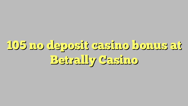 105 no deposit casino bonus at Betrally Casino