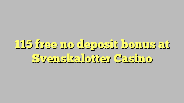 115 yantar da babu ajiya bonus a Svenskalotter Casino