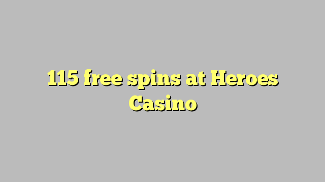115 free spins at Heroes Casino