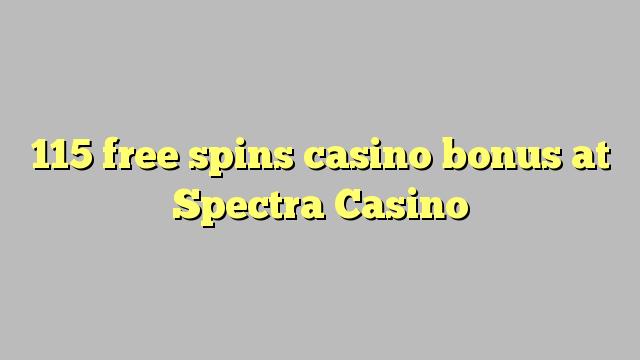 115 bezmaksas griezienus kazino bonusu Spectra Casino