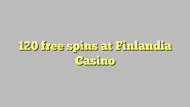 120 free spins at Finlandia Casino