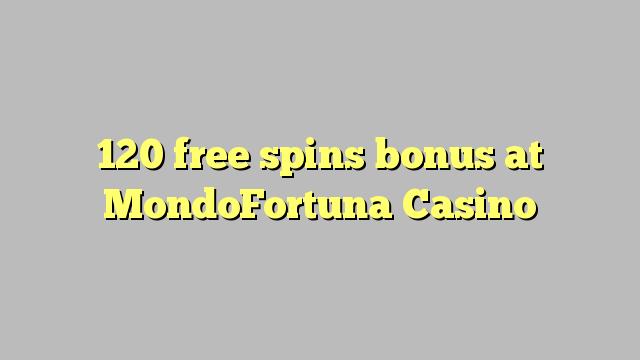 120 free spins bonus at MondoFortuna Casino
