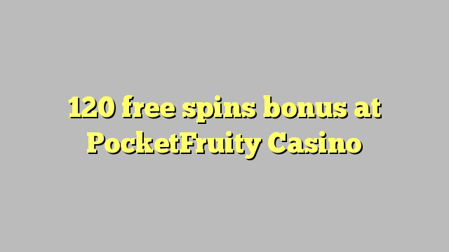 120 gratis spins bonus på PocketFruity Casino