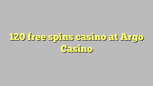 120 free spins casino at Argo  Casino
