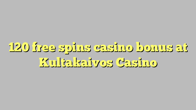 120 free spins casino bonus at Kultakaivos Casino