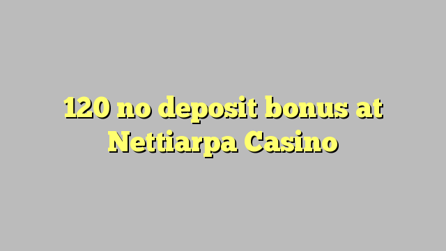 120 non deposit bonus ad Nettiarpa Bonus