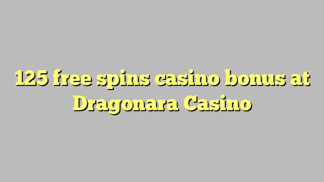 125 ücretsiz Dragonara Casino'da casino bonus spin