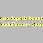 125 no deposit bonus at MondoFortuna Casino