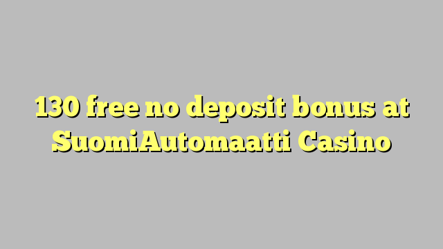 130 gratuit nici un bonus depozit la SuomiAutomaatti Casino