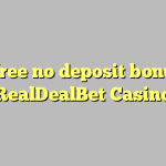 135 free no deposit bonus at RealDealBet Casino