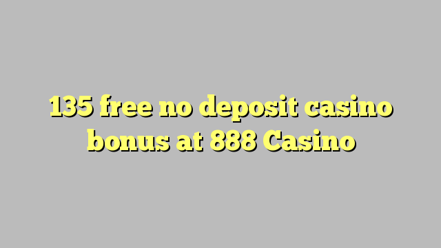 135 888はカジノでデポジットのカジノのボーナスを解放しません