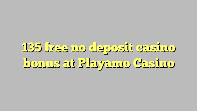 135 free no deposit casino bonus at Playamo Casino