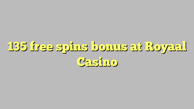Darmowe bonusy 135 w kasynie Royaal