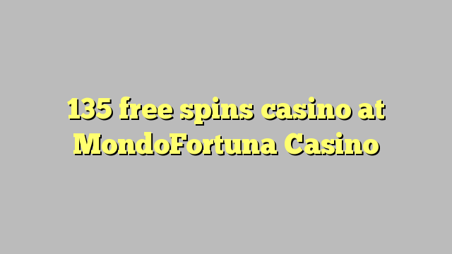 135 free spins casino at MondoFortuna Casino