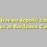 140 free no deposit casino bonus at  Bordeaux Casino