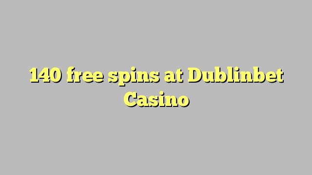 140 free spins at Dublinbet Casino