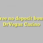 145 free no deposit bonus at DrVegas Casino